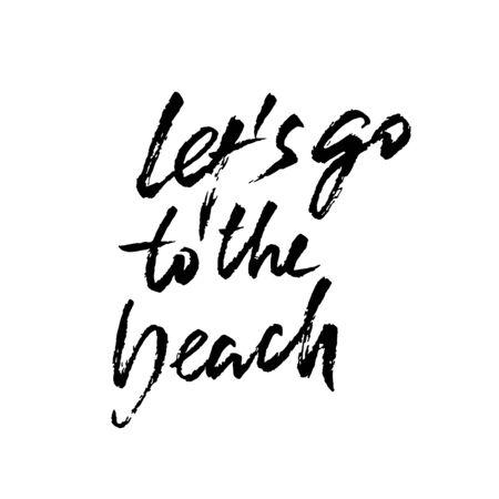 lets go to the beach. Modern brush dry brush lettering. Calligraphy banner. Vector illustration.