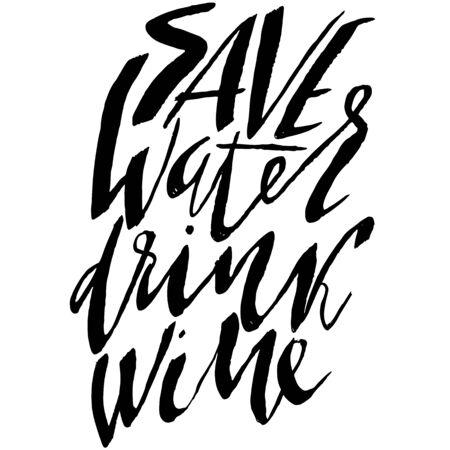 Save water drink Wine. Hand drawn lettering. Vector typography design. Handwritten modern brush inscription
