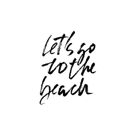 lets go to the beach. Modern brush dry brush lettering. Calligraphy banner. Vector illustration