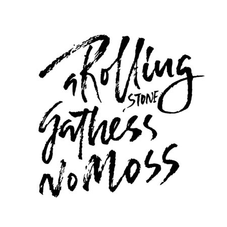 A rolling snone gathers no moss . Hand drawn dry brush lettering. Ink illustration. Modern calligraphy phrase. Vector illustration