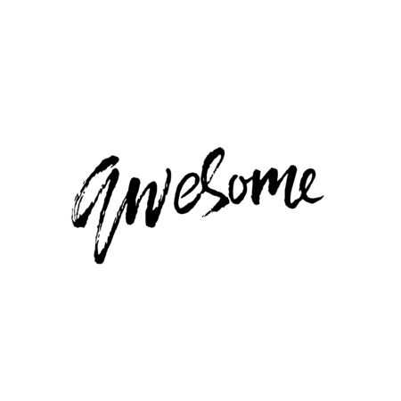 Hand drawn vector lettering. Motivation modern dry brush calligraphy. Handwritten quote. Printable phrase. Awesome