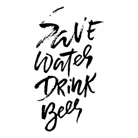 Save water drink beer. Hand drawn lettering. Vector typography design. Handwritten modern brush inscription.