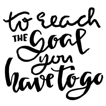 To reach the goal you have to go. Modern dry brush lettering. Vector illustration
