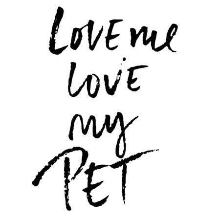Love me, love my pet. Hand drawn lettering. Vector typography modern brush text isolated on white background. Handwritten inscription.