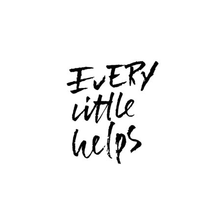Every little helps. Hand drawn lettering proverb. Vector typography design. Handwritten inscription.
