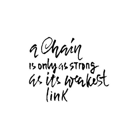 A chain is only as strong as it is weakest link. Hand drawn lettering proverb. Vector typography design. Handwritten inscription. Ilustrace