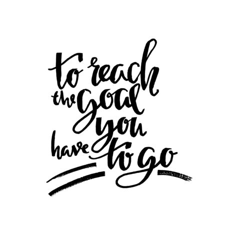 To reach the goal you have to go. Modern dry brush lettering. Vector illustration.
