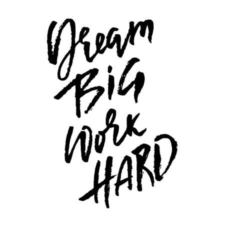 Dream big work hard. Modern dry brush lettering. Vector illustration