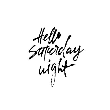 Hand drawn vector lettering. Modern dry brush calligraphy. Hand lettered quote. Hello Saturday night Illusztráció