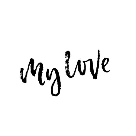 My love. Hand lettering, black ink calligraphy isolated on white background. Valentine s Day vector design.