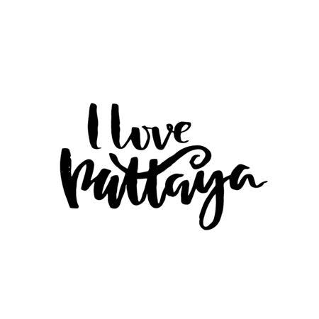 Handwritten modern brush lettering poster. Typography banner. Hand drawn inscription. I love Pattaya. Vector illustration.