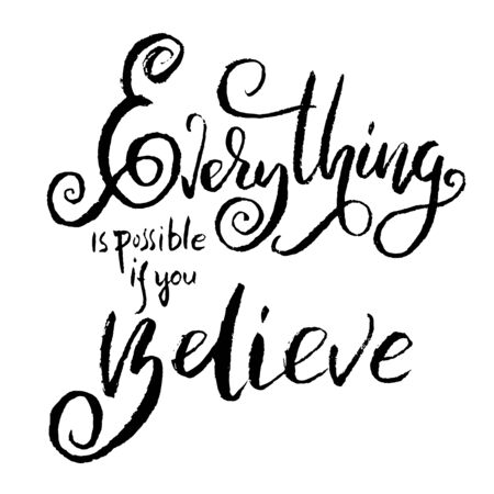 Everything is possible if you believe. Hand drawn vector lettering. Motivation modern dry brush calligraphy. Handwritten quote. Home decoration