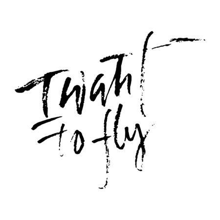 I want to fly. Hand drawn vector lettering. Motivation modern dry brush calligraphy. Handwritten quote. Home decoration.
