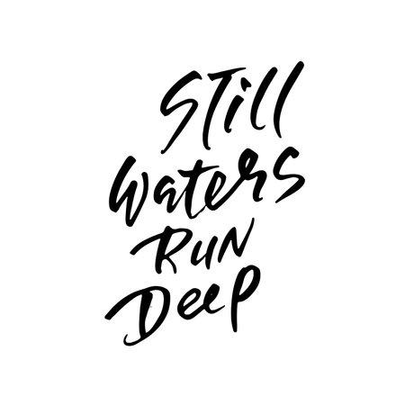 Still waters run deep. Hand drawn dry brush lettering. Ink illustration. Modern calligraphy phrase. Vector illustration. Ilustração