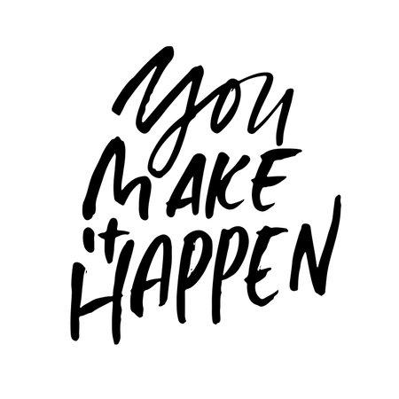 You make it happen. Modern dry brush lettering. Vector illustration. Illustration