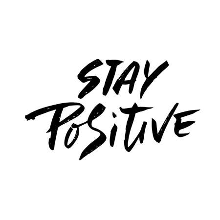 Stay positive. Inspirational quote about happy. Dry brush calligraphy phrase. Lettering in boho style for print and posters. Typography poster design.