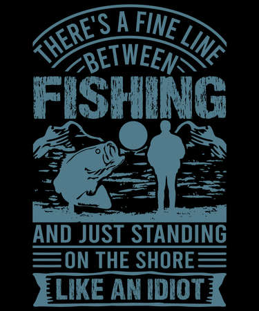 There's a fine line between fishing and just standing on the shore like an idiot. T shirt Design   Custom   Typography   Fishing Quotes   Fishing T-shirt Design