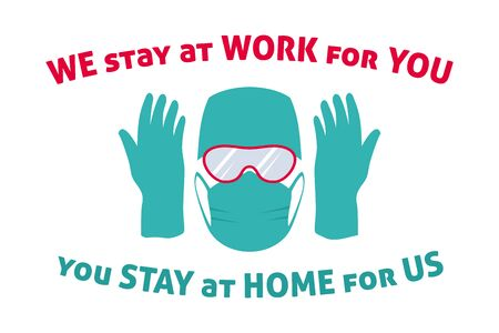 We stay at work for you, you stay at home for us, motivational banner, quarantine campaign to prevent spread of COVID-19, medical protection equipment, vector illustration