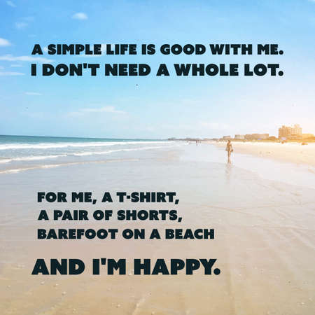 simple life: Inspirational Quote - A Simple Life is Good With Me. I Dont Need a Whole Lot. For Me, a T-shirt, a Pair of Shorts, Barefoot On a Beach and Im Happy. -  Wisdom On a Sunset Beach Background