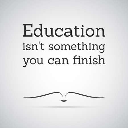 educacion: Cita inspirada - La educación no es algo que pueda terminar - Aprendizaje Permanente Vectores