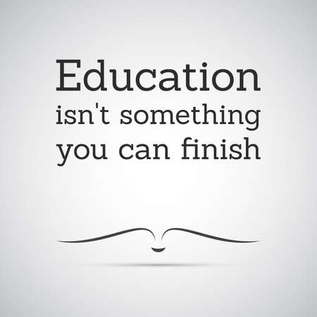 Inspirational Quote - Education Isn't Something You Can Finish - Lifelong Learning Stock Vector - 43683013