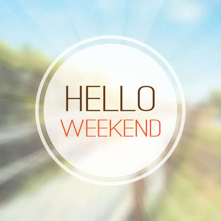 hi end: Inspirational Sentence - Hello weekend on a Blurred Background