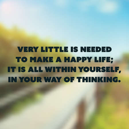 street wise: Inspirational Quote - Very Little is Needed to Make a Happy Life; It is All Within Yourself, in Your Way of Thinking - Wisdom on Wooden Path Image Background Illustration