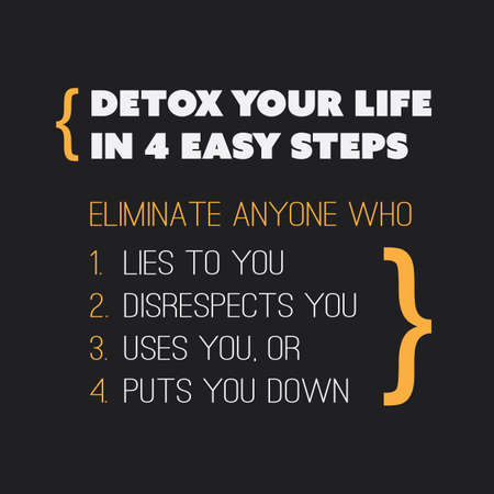 inspiración: Cita inspirada - desintoxicaci�n de su vida en 4 sencillos pasos. 1. eliminar a cualquiera que te miente, no respeta 2. Usted, 3. Utiliza usted, o 4. Pone You Down - texto sobre fondo Negro Vectores