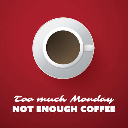 too much: Inspirational Typographic Quote - Too Much Monday, Not Enough Coffee - Text With Coffee Cup