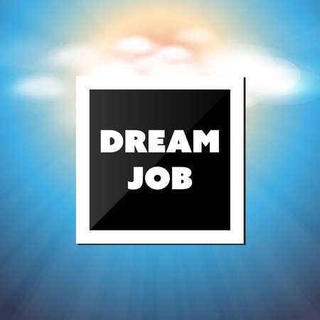 dream job: Dream Job - Inspirational Quote, Slogan, Saying - Success and Achievement Concept Illustration with Label and Natural Background, Blue Sky, Sunshine and Clouds