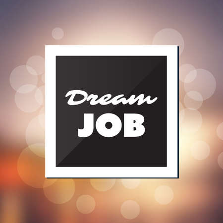 dream job: Dream Job - Inspirational Quote, Slogan, Saying - Success and Achievement Concept Illustration with Label and Blurry Background with Bokeh Effect Illustration