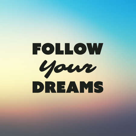 success concept: Follow Your Dreams - Inspirational Quote, Slogan, Saying - Success Concept Illustration with Label and Blurred Background - Sunset Sky Illustration
