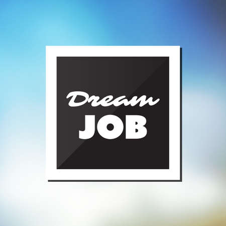 dream job: Dream Job - Inspirational Quote, Slogan, Saying - Success and Achievement Concept Vector Illustration with Label and Blue Blurred Background