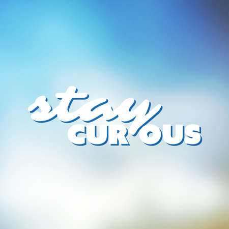 standout: Stay Curious - Inspirational Quote, Slogan, Saying - Concept Illustration with Label on Shimmering Light Blue Blurry Background