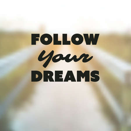 background cover: Follow Your Dreams - Inspirational Quote, Slogan, Saying - Success Concept Illustration with Label and Blurry Natural Wooden Pathway Image Background