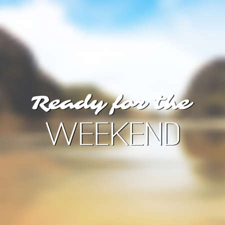 Inspirational Quote - Ready for the Weekend on aBlurry Beach Background