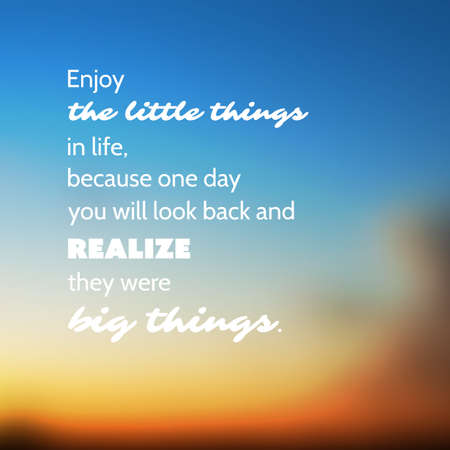 realize: Enjoy the Little Things in Life Because One Day Youll Look Back and Realize They Were the Big Things. - Inspirational Quote, Slogan, Saying - Illustration With Blurry Sunset Sky Image Background Illustration