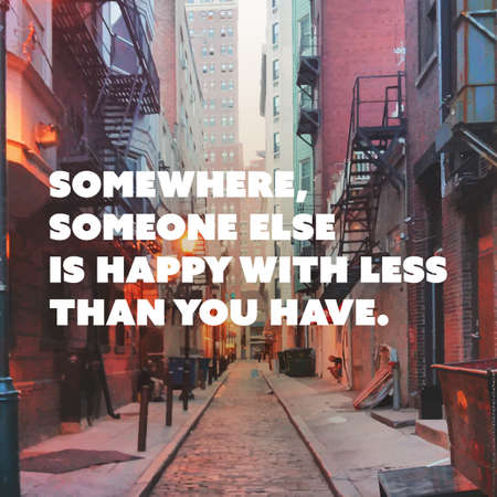 the passage: Inspirational Quote - Somewhere, Someone Else is Happy With Less Than You Have - Wisdom on a Street Passage Background Illustration