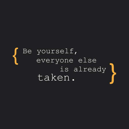 taken: Be Yourself, Everyone Else is Already Taken - Inspirational Quote, Slogan, Saying - Success Concept Design on Black Background Illustration