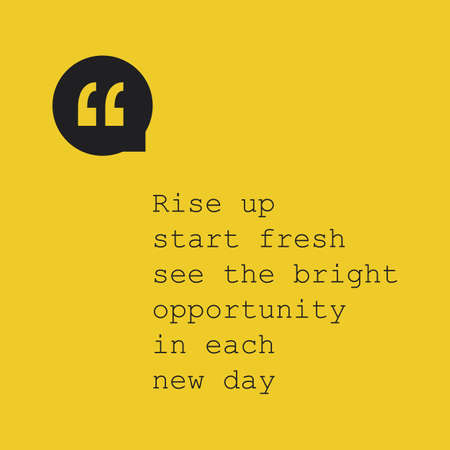 new day: Rise Up Start Fresh See the Bright Opportunity in Each New Day. - Inspirational Quote, Slogan, Saying - Success Concept Design with Quotation Mark Illustration
