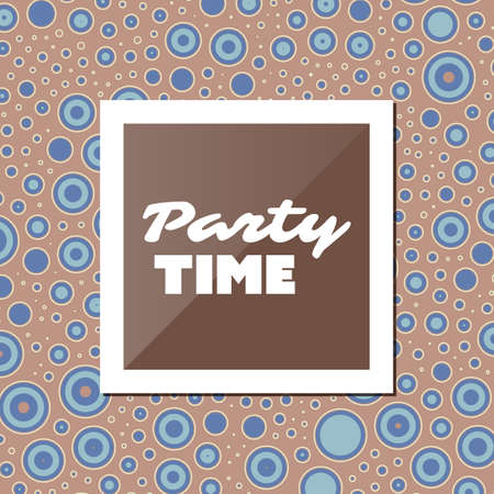 bubbly: Party Time - Inspirational Quote, Slogan, Saying - Abstract Colorful Concept Illustration, Creative Design with Label and Background with Spotted Bubbly Pattern Illustration