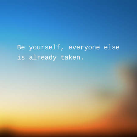 sunset sky: Be Yourself, Everyone Else is Already Taken. - Inspirational Quote, Slogan, Saying - Success Concept Illustration with Blurry Sunset Sky Image Background Illustration