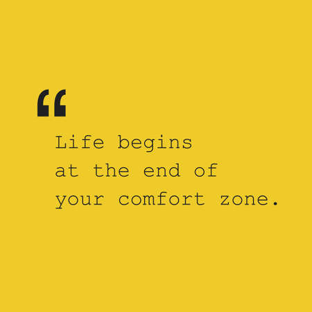 comfort: Life Begins at the End of Your Comfort Zone - Inspirational Quote, Slogan, Saying - Success Concept Design with Quotation Mark