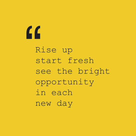 fresh start: Rise Up Start Fresh See the Bright Opportunity in Each New Day. - Inspirational Quote, Slogan, Saying - Success Concept Design with Quotation Mark Illustration