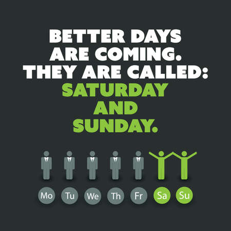 coming: Inspirational Quote - Better Days Are Coming, They Are Called: Saturday and Sunday - Weekend is Coming Background Design Concept
