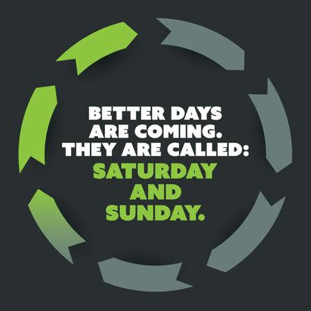 week end: Cita inspirada - Better Days Are Coming, se llaman: S�bado y domingo - Fin de semana is Coming Antecedentes Concepto de Dise�o Vectores