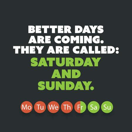 inspiración: Cita inspirada - Mejores días están llegando. Se llaman: Sábado y domingo - Fin de semana is Coming Antecedentes Concepto de Diseño Vectores