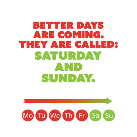 weekend: Inspirational quote - Better days are coming. They are called: Saturday and Sunday - Weekend is Coming Background Design Concept