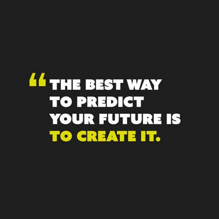 inspiración: Cita inspirada, lema, el decir -La mejor manera de predecir el futuro es crearlo - Concepto Diseño Vectores