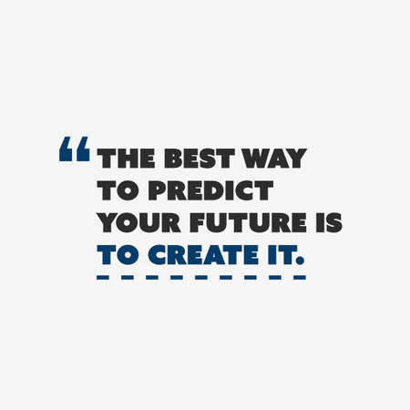 predict: Inspirational Quote,  Slogan, Saying -The Best Way to Predict Your Future is to Create It - Concept Design
